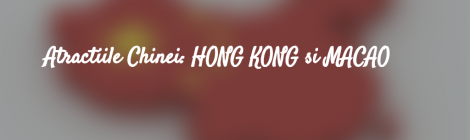 Atracțiile Chinei: Hong Kong și Macao